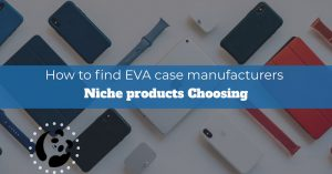 How to find eva case manufacturers in China
